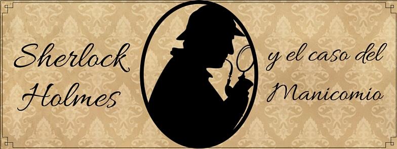 Sherlock Holmes y El Caso del Manicomio
